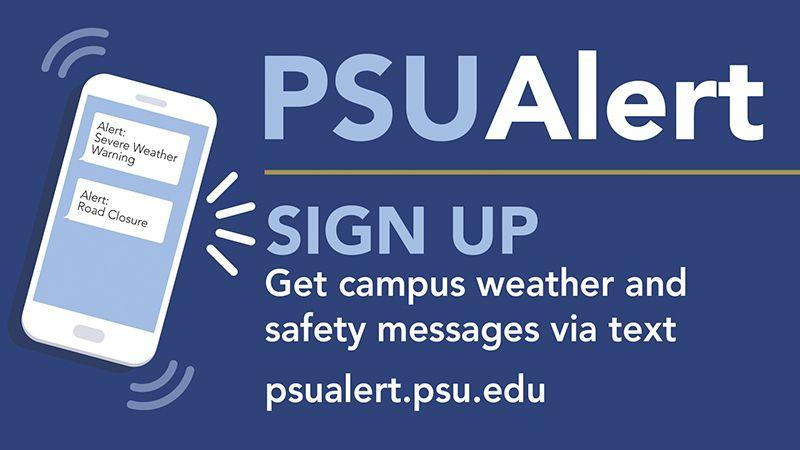 Sign up for PSUAlert at psualert.psu.edu